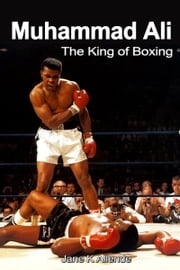 Muhammad Ali: The King of Boxing ebook by Jane K Allende