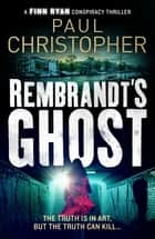 Rembrandt's Ghost ebook by Paul Christopher