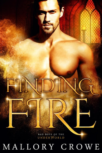 Finding Fire - Bad Boys Of The Underworld, #1 ebook by Mallory Crowe