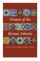 Women of the Iberian Atlantic - Poems ebook by Sarah E. Owens, Jane E. Mangan, Ida Altman,...