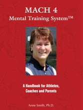 MACH 4 Mental Training SystemTM A Handbook for Athletes, Coaches and Parents ebook by Smith, Anne