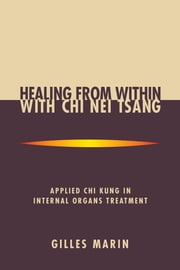 Healing from Within with Chi Nei Tsang - Applied Chi Kung in Internal Organs Treatment ebook by Gilles Marin,Mantak Chia
