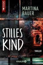 Stilles Kind - Thriller eBook by Martina Bauer