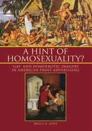 A Hint of Homosexuality? ebook by Bruce H. Joffe