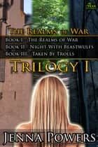 The Realms of War Trilogy 1 - Three Book Bundle ebook by Jenna Powers
