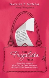 The Frugalista Files - How One Woman Got Out of Debt Without Giving Up the Fabulous Life ebook by Natalie McNeal
