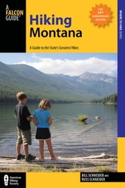 Hiking Montana - A Guide to the State's Greatest Hikes ebook by Bill Schneider,Russ Schneider