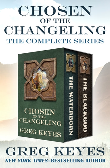 Chosen of the Changeling - The Complete Series ebook by Greg Keyes