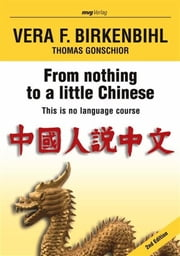 From nothing to a little Chinese ebook by Vera F. Birkenbihl, Vera F.; Gonschior Birkenbihl