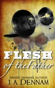 Flesh of the Father ebook by J A Dennam