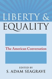 Liberty and Equality - The American Conversation ebook by S. Adam Seagrave