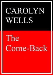 The Come Back ebook by Carolyn Wells