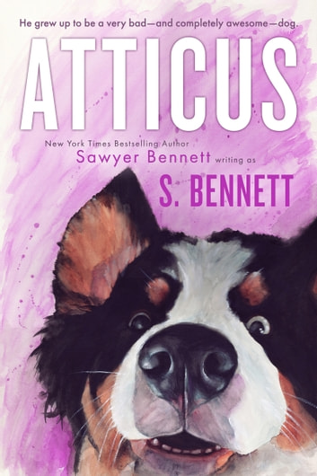 Atticus - A Woman's Journey with the World's Worst Behaved Dog ebook by Sawyer Bennett,S. Bennett
