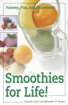 Smoothies for Life! - Yummy, Fun, and Nutritious! ebook by Daniella Chace, Maureen B. Keane