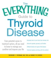 The Everything Guide to Thyroid Disease: From potential causes to treatment options, all you need to know to manage your condition and improve your life ebook by Theodore C. Friedman MD PhD,Winnie Yu Scherer