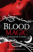 Blood Magic: A Rouge Paranormal Romance ebook by Jennifer Lyon