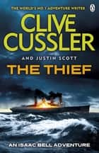 The Thief - Isaac Bell #5 ebook by Clive Cussler, Justin Scott