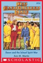The Baby-Sitters Club #84: Dawn and the School Spirit War ebook by Ann M. Martin