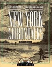 Longstreet Highroad Guide to the New York Adirondacks ebook by Phil Brown