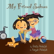 My Friend Suhana - A Story of Friendship and Cerebral Palsy ebook by Shaila Abdullah,Aanyah Abdullah