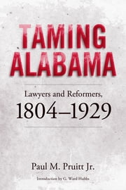 Taming Alabama - Lawyers and Reformers, 1804-1929 ebook by Paul M. Pruitt,Guy W. Hubbs