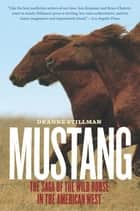 Mustang - The Saga of the Wild Horse in the American West ebook by Deanne Stillman