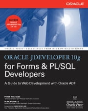 Oracle JDeveloper 10g for Forms & PL/SQL Developers: A Guide to Web Development with Oracle ADF ebook by Peter Koletzke, Duncan Mills
