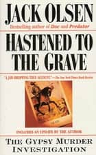 Hastened to the Grave - The Gypsy Murder Investigation 電子書 by Jack Olsen
