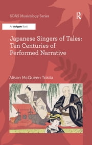 Japanese Singers of Tales: Ten Centuries of Performed Narrative ebook by Alison McQueen Tokita