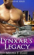 Lynxar's Legacy (Lynxar Series, Book 3) ebook by Melissa F. Hart