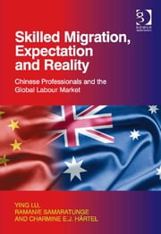 Skilled Migration, Expectation and Reality - Chinese Professionals and the Global Labour Market ebook by Dr Ramanie Samaratunge,Dr Ying Lu,Professor Charmine Härtel