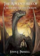 The Adventures of Carter and the Last Dragon ebook by John Parnell