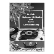 British Christmas Hit Singles and Carols - A Brief History ebook by Darren R Jones