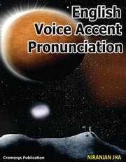 English Voice Accent and Pronunciation ebook by Niranjan Jha