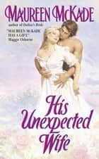 His Unexpected Wife ebook by Maureen McKade