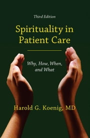 Spirituality in Patient Care: Why, How, When, and What ebook by Koenig, Harold G.