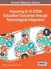 Improving K-12 STEM Education Outcomes through Technological Integration ebook by