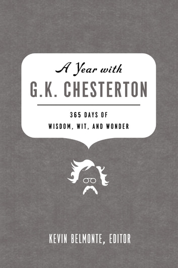 A Year with G. K. Chesterton - 365 Days of Wisdom, Wit, and Wonder ebook by Kevin Belmonte