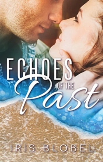 Echoes of the Past - A Small Town Romance ebook by Iris Blobel