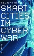 Smart Cities im Cyberwar ebook by Florian Rötzer