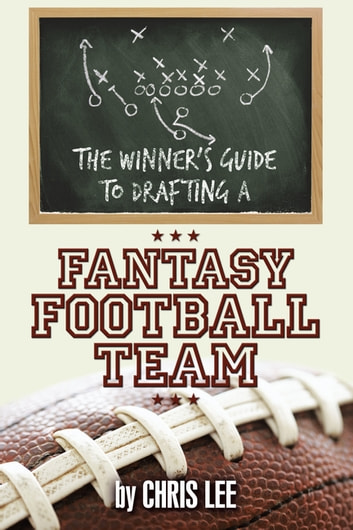 The Winner S Guide To Drafting A Fantasy Football Team Ebook By Chris Lee 9781467853880 Rakuten Kobo United States