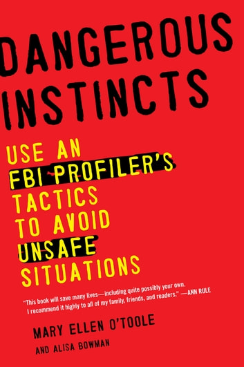 Dangerous Instincts - Use an FBI Profiler's Tactics to Avoid Unsafe Situations ebook by Alisa Bowman,Mary Ellen O'Toole, Ph.D