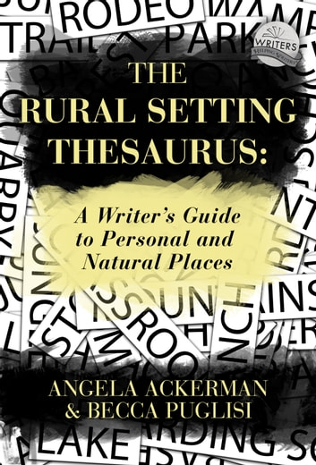 The Rural Setting Thesaurus: A Writer's Guide to Personal and Natural Places ebook by Becca Puglisi,Angela Ackerman