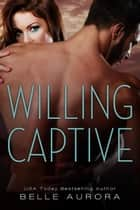 Willing Captive ebook by Belle Aurora