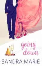 Going Down - Romance for all Seasons, #4 ebook by Sandra Marie