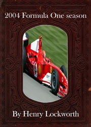 2004 Formula One season ebook by Henry Lockworth,Lucy Mcgreggor,John Hawk