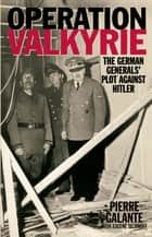 Operation Valkyrie ebook by Pierre Galante