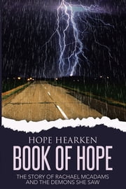 Book of Hope - The Story of Rachael McAdams and the Demons She Saw ebook by Hope Hearken