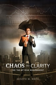 Chaos to Clarity: The Tao of Risk Management ebook by Joseph W. Mayo,John  Everett Button