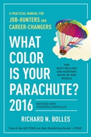 What Color Is Your Parachute? 2016 - A Practical Manual for Job-Hunters and Career-Changers ebook by Richard N. Bolles